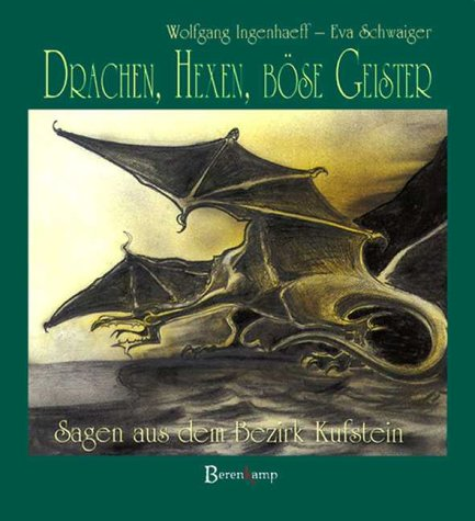 Drachen, Hexen, böse Geister. Sagen aus dem Bezirk Kufstein