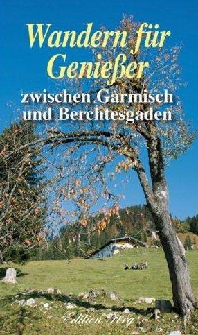 Wandern für Genießer zwischen Garmisch und Berchtesgaden