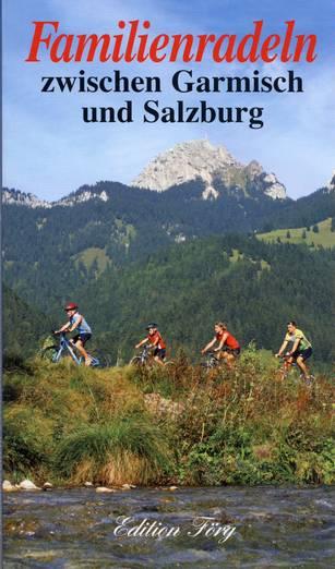 Familienradeln zwischen Garmisch und Salzburg